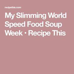 My Slimming World Speed Food Soup Week • Recipe This
