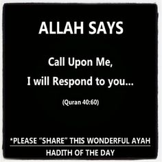ALLAH SAYS 'Call Upon Me, I will Respond to you....