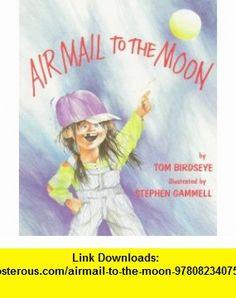 Airmail to the Moon (9780823407545) Tom Birdseye, Stephen Gammell , ISBN-10: 0823407543  , ISBN-13: 978-0823407545 ,  , tutorials , pdf , ebook , torrent , downloads , rapidshare , filesonic , hotfile , megaupload , fileserve