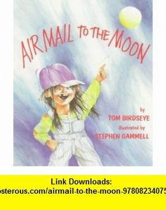 Airmail to the Moon (9780823407545) Tom Birdseye, Stephen Gammell , ISBN-10: 0823407543  , ISBN-13: 978-0823407545 ,  , tutorials , pdf , ebook , torrent , downloads , rapidshare , filesonic , hotfile , megaupload , fileserve
