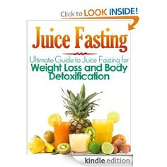 Juice Fasting: Ultimate Guide to Juice Fasting for Weight Loss and Body Detoxification!: Maddie Alexander: FREE Kindle Book!