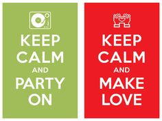 keep calm and party on - keep calm and make love