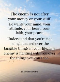 Understand that you're not always will be attacked over tangible things in your life. The enemy is fighting with you over the things you can't see. #Inspirationallifequotes #Peaceofmindquotes #Lifequotes #peacefulquotes #Quotesaboutfaith #Selfconfidencequotes #Inspirationalquotes #Positivequotesforlife #Mindsetquotes #Mentalpeacequotes #Mentalstrengthquote #Attitudequotes #Relatablequotes #Jayshettyquote #Deepquotes #Emotionalquote #Inspiringquote #Inspirationalquote #Instaquotes… Peace Of Mind Quotes, Positive Quotes For Life, Inspiring Quotes About Life, Faith Quotes, Words Quotes, Life Quotes, Positive Sayings, Inspiring Things, Qoutes