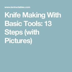 Knife Making With Basic Tools: 13 Steps (with Pictures)