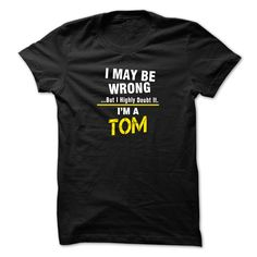 I May Be Wrong But I Highly Doubt It I'm A TOM T-Shirts, Hoodies. Get It Now ==►…