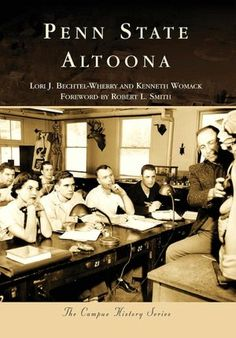 Penn State Altoona, Pennsylvania (Campus History Series), by Lori J. Bechtel-Wherry and Kenneth Womack