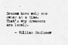 """""""That's why dreamers are lonely."""" William Faulkner"""