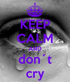 KEEP CALM AND don´t cry