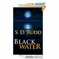 Black Water by S. D. Rudd. $3.49. Author: S. D. Rudd. 125 pages. Publisher: Ruddbooks (January 16, 2012)