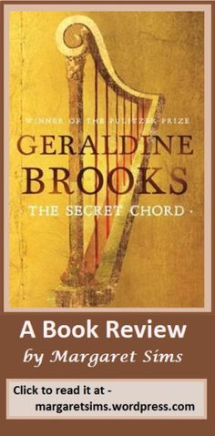 I was not sure that I wanted to read this imaginative historical story of the life of the biblical David. I am glad I did. CLICK THE LINK to read why sometimes it pays to ignore your fears  - https://margaretsims.wordpress.com/2015/12/29/the-secret-chord-book-review/. ADD YOUR COMMENTS and then REPIN IT. #fictionbookreview #GeraldineBrooks