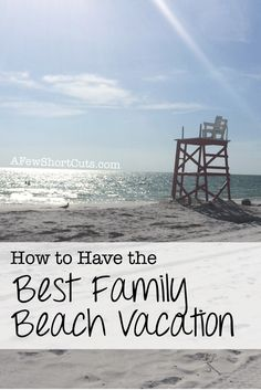 How to Have the Best Family Beach Vacation. Great travel tips for this summer!