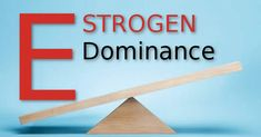 Natural Solutions for those dealing with Estrogen Dominance