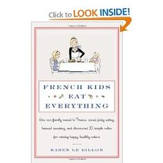 Buy a cheap copy of French Kids Eat Everything: How Our Family Moved to France, Cured Picky Eating, Banned Snacking, and Discovered 10 Simple Rules for Raising Happy, Healthy Eaters by Karen Le Billon 0062103296 9780062103291 - A gently used book at Good Books, Books To Read, My Books, Bebe Love, French Kids, French Food, French Stuff, French Baby, Free French