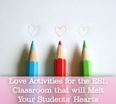 Love Activities for the ESL Classroom that will Melt Your Students' Hearts