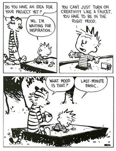 Calvin & Hobbes! my husbands FAV comic book series. seriously he has 6 books of this stuff in his den.... But this one in particular really relates to me today!