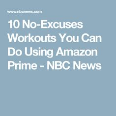 10 No-Excuses Workouts You Can Do Using Amazon Prime  - NBC News