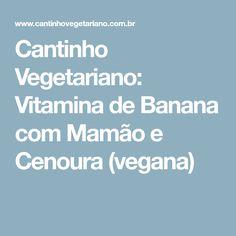 Cantinho Vegetariano: Vitamina de Banana com Mamão e Cenoura (vegana)