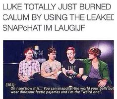 """Calum's like """"you just had to fucking go there didn't you?"""""""