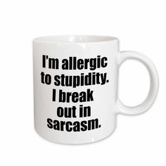 Evadane Funny Quotes Im Allergic To Stupidity I Break Out in Sarcasm 11 oz. White Ceramic Coffee Mug Quotable Quotes, Funny Quotes, Funny Memes, 9gag Funny, Memes Humor, Jokes, Teenager Posts Boyfriend, Laugh Till You Cry, Qoutes About Love