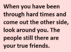 True friends can fight and make up. True friends say I'm sorry. True friends forgive. True friends are there through your hardest times. I cherish my true friends.
