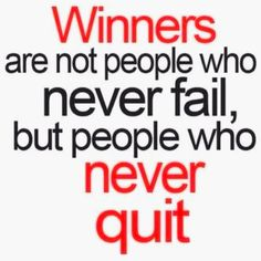 Winners also fail, but they never quit...
