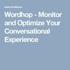 Wordhop - Monitor and Optimize Your Conversational Experience