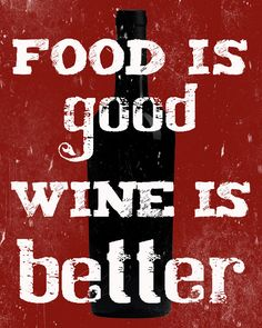 """Food is Good, Wine is Better"""