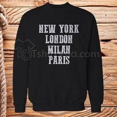 New York London Milan Paris Sweartshirt Get This @ https://tshirtvila.com/product-category/clothing/t-shirts-clothing/quote-tshirts