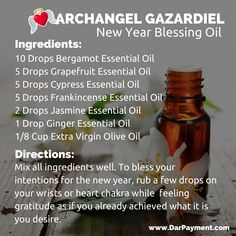 ARCHANGEL GAZARDIEL NEW YEAR BLESSING OIL.  To bless your intentions for the new year, rub a few drops onto your wrists, or your heart chakra while feeling gratitude as if you already achieved what it is that you desire. www.DarPayment.com