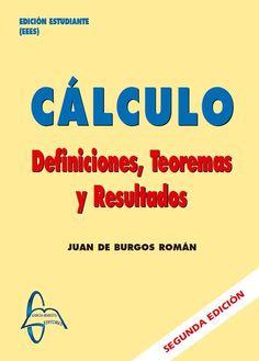 CÁLCULO (2ª Edición) Definiciones, Teoremas y Resultados Autor: Juan De Burgos Román  Editorial: García Maroto Editores Edición: 2 ISBN: 9788493671297 ISBN ebook: 9788492976010 Páginas: 516 Área: Ciencias y Salud Sección: Matemáticas