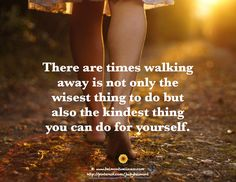 Sometimes the healthiest thing to do is walk away...