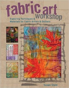 Buy Fabric Art Workshop: Exploring Techniques & Materials for Fabric Artists and Quilters by Susan Stein and Read this Book on Kobo's Free Apps. Discover Kobo's Vast Collection of Ebooks and Audiobooks Today - Over 4 Million Titles! Textile Fiber Art, Textile Artists, Fabric Painting, Fabric Art, Fabric Books, Buy Fabric, Colorful Quilts, Textiles, Book Crafts