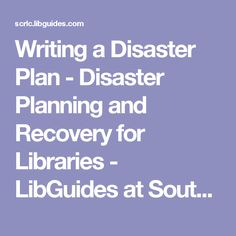 Writing a Disaster Plan - Disaster Planning and Recovery for Libraries - LibGuides at South Central Regional Library Council