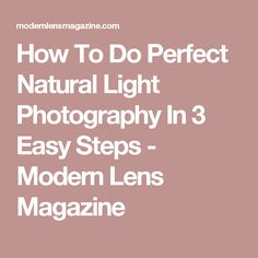 How To Do Perfect Natural Light Photography In 3 Easy Steps - Modern Lens Magazine