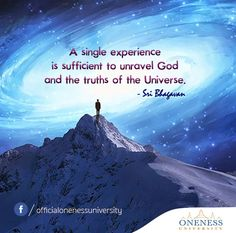 A single experience is sufficient to unravel God and the truths of the universe. -Sri Bhagavan