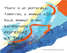 Each moment is new.