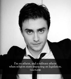 Politics, Atheism, Religion, God is Imaginary, Separation of Church and State, Religious Freedom, Freedom of Religion, Freedom from Religion, Forcing Religion on Others, Daniel Radcliffe. I'm an atheist, and a militant atheist when religion starts impacting on legislation.
