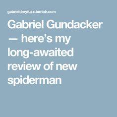 Gabriel Gundacker — here's my long-awaited review of new spiderman