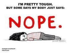 fibromyalgia meme: i'm pretty tough. but some days my body just says NOPE meme: i'm pretty tough. but some days my body just says NOPE. Chronic Fatigue Symptoms, Chronic Migraines, Chronic Fatigue Syndrome, Endometriosis, Chronic Illness, Chronic Pain, Rheumatoid Arthritis, Mental Illness, Reiki