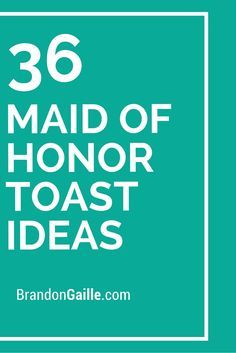36 Maid of Honor Toast Ideas