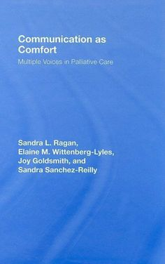 Communication as Comfort: Multiple Voices in Palliative Care (Routledge Communication Series) by Elaine M. Wittenberg-Lyles. $8.73