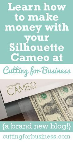 Learn how to make money with your Silhouette Cameo at Cutting for Business - a brand new blog. cuttingforbusiness.com