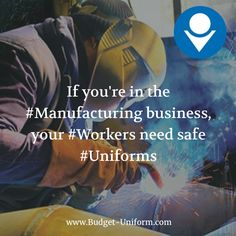 If you're in the #Manufacturing business, your #Workers need safe #Uniforms #Steele #Glass #Metal