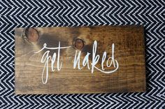 GET NAKED Handmade Wood Sign by HeARTofPeaches - Bathroom Sign Bedroom Sign Decor wedding gift housewarming gift