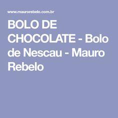 BOLO DE CHOCOLATE - Bolo de Nescau - Mauro Rebelo