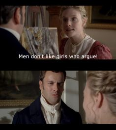 """""""Argh! Really, it is better to be without wits than apply them as you do, Emma."""" """"There! Don't you see how you add force to my argument: Men don't like girls who argue!"""""""