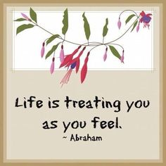 Life is treating you