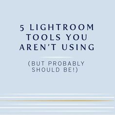 5 favorite Lightroom tools that you probably aren't using (but should be!) —…