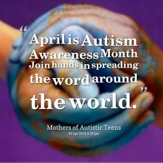 April is Autism Awareness Month join hands in spreading the word around the world.