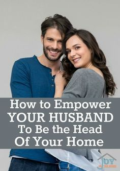 How to Empower Your Husband to be the Head of Your Home - Tips that will help you, help your husband. | http://www.joyinthehome.com